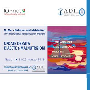 """Nu.Me. – Nutrition and Metabolism: 10th International Mediterranean Meeting """"Update Obesità, Diabete e Malnutrizioni"""" – Convegno Interregionale ADI Campania e Basilicata"""